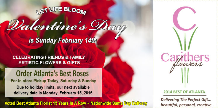 Valentine's Day Roses, Valentine's Day Flowers, Valentine's Day Gifts in Atlanta GA. Carithers Flowers, Voted Best Florist with same day flower delivery in Atlanta, Buckhead, Decatur, Duluth, Dunwoody, Marietta, Sandy Springs, and Vinings